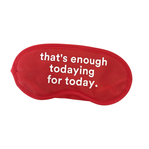 That's Enough Todaying for Today Sleep Mask