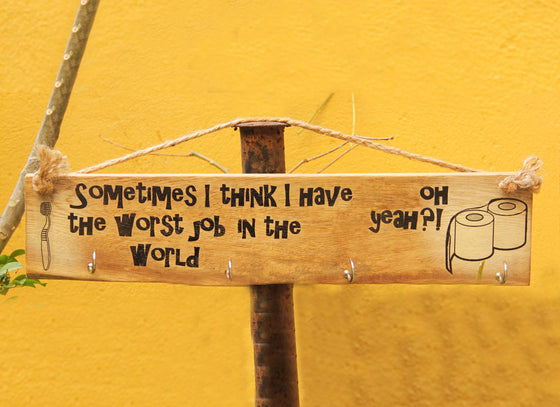 "Wooden Hanger with Quirky ""Sometimes I Think I have the worst job in the world"" One Liner"