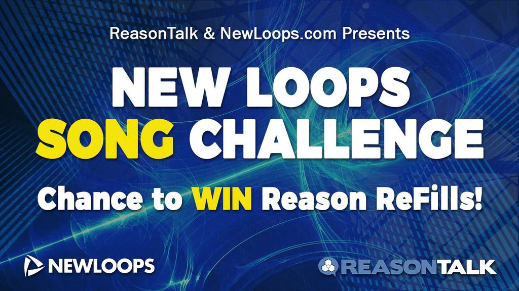 ReasonTalk New Loops Song Challenge - Chance to WIN Reason ReFills