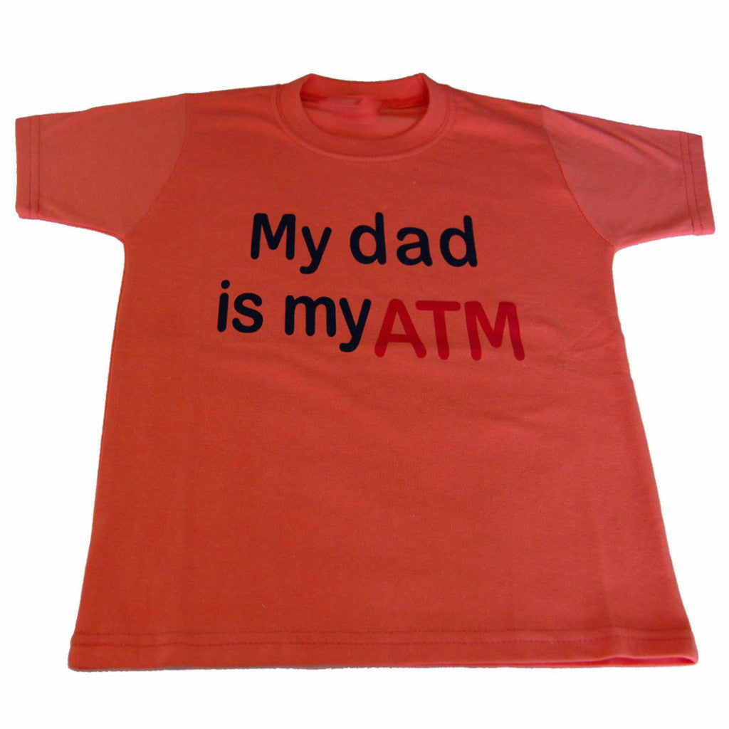 T-SHIRT1327  My Dad is My ATM  (KIDS)
