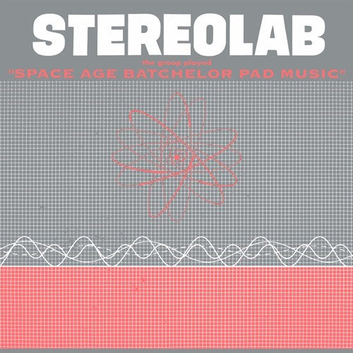 STEREOLAB: THE GROOP PLAYED 'SPACE AGE BACTHELOR PAD MUSIC'