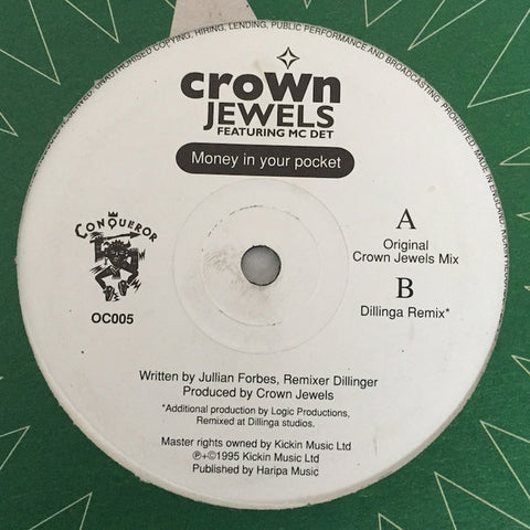 "CROWN JEWELS & MC DET : "" MONEY IN YOUR POCKET ( ORIGINAL CROWN JEWELS MIX ) "" / "" MONEY IN YOUR POCKET ( DILLINGA REMIX ) "" (1995) 12 INCH CONQUEROR RECORDS"