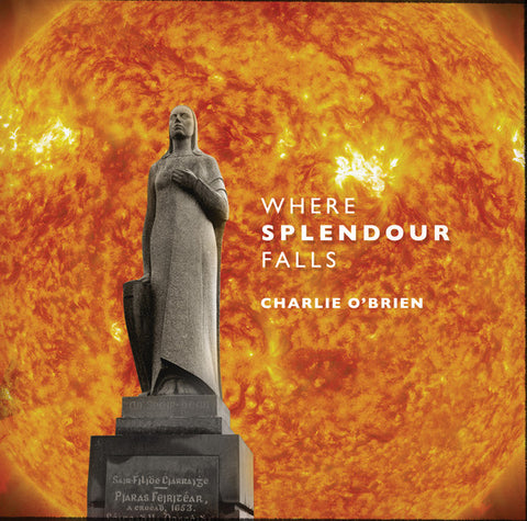 O'BRIEN, CHARLIE : WHERE SPLENDOUR FALLS (2016) LP IRISH INDIE RELEASE 175 GRAM VINYL