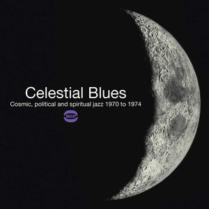 V/A: CELESTIAL BLUES (COSMIC  POLITICAL AND SPIRITUAL JAZZ 1970 TO 1974)   2LP