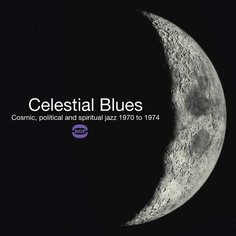 CELESTIAL BLUES (COSMIC  POLITICAL AND SPIRITUAL JAZZ 1970 TO 1974) : VARIOUS ARTISTS (2016) 2LP