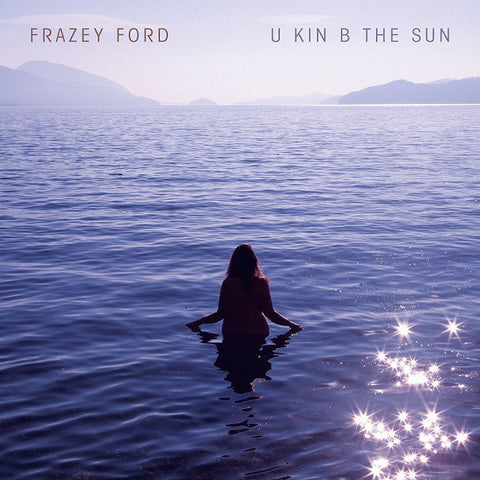 FRAZEY FORD :  U KIN B THE SUN (2020) CD //// LP