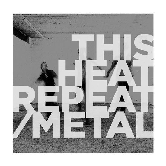 THIS HEAT :  REPEAT / METAL (1993) 2LP 2018 REMASTERED REISSUE