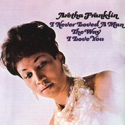 FRANKLIN, ARETHA : I NEVER LOVED A MAN THE WAY I LOVE YOU) (67) 2017 REISSUE MONO 180 GRAM