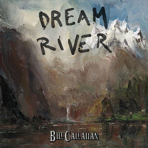 CALLAHAN, BILL : DREAM RIVER (2013) CD / LP