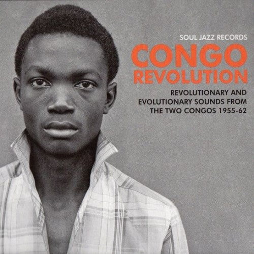V/A: CONGO REVOLUTION (REVOLUTIONARY AND EVOLUTIONARY SOUNDS FROM THE TWO CONGOS 1955-62) (2019) 2LP