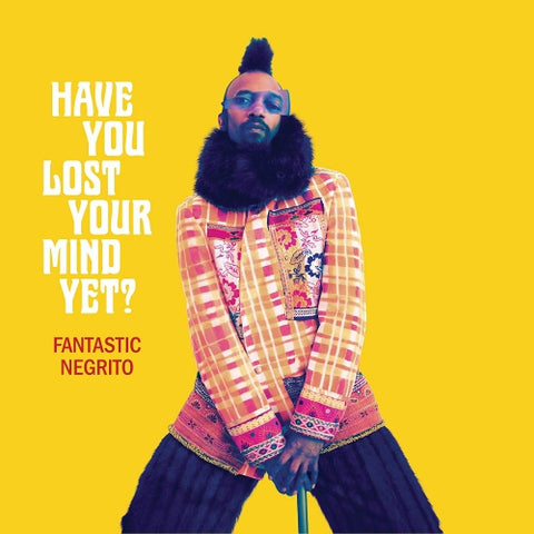 FANTASTIC NEGRITO: HAVE YOU LOST YOUR MIND YET? (2020) CD //// LP