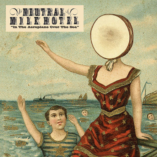 NEUTRAL MILK HOTEL : IN THE AEROPLANE OVER THE SEA (1998) CD / LP 2009 REISSUE