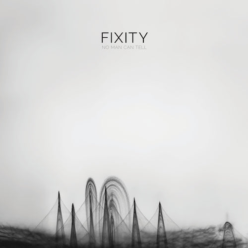 FIXITY: NO MAN CAN TELL