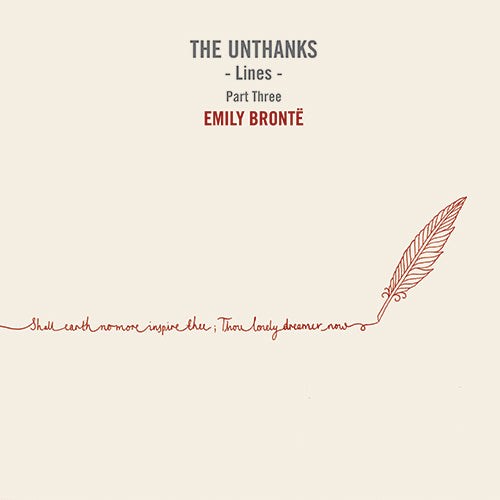 UNTHANKS, THE: LINES - PART THREE - EMILY BRONTE