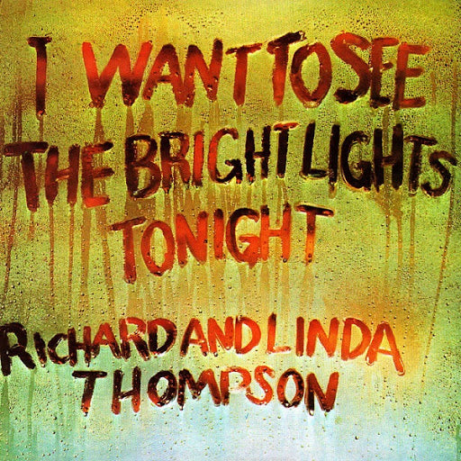 THOMPSON, RICHARD & LINDA: I WANT TO SEE THE BRIGHT LIGHTS TONIGHT (1974) 2020 REISSUE LP