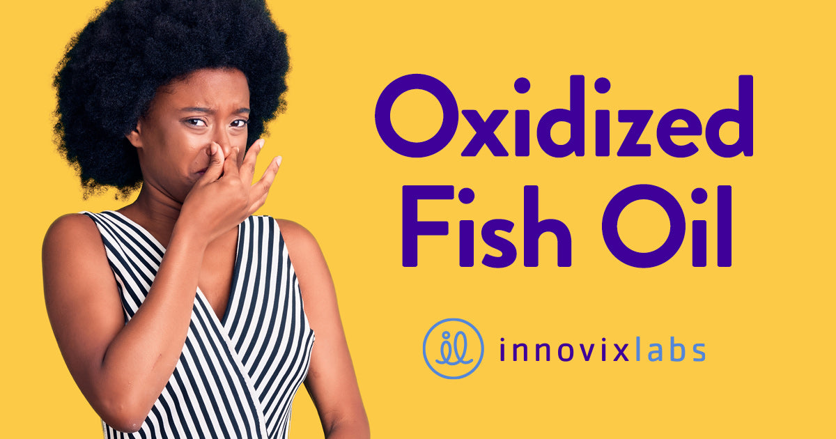 Oxidized Fish Oil - Should You be Concerned About Rancid Omega-3?