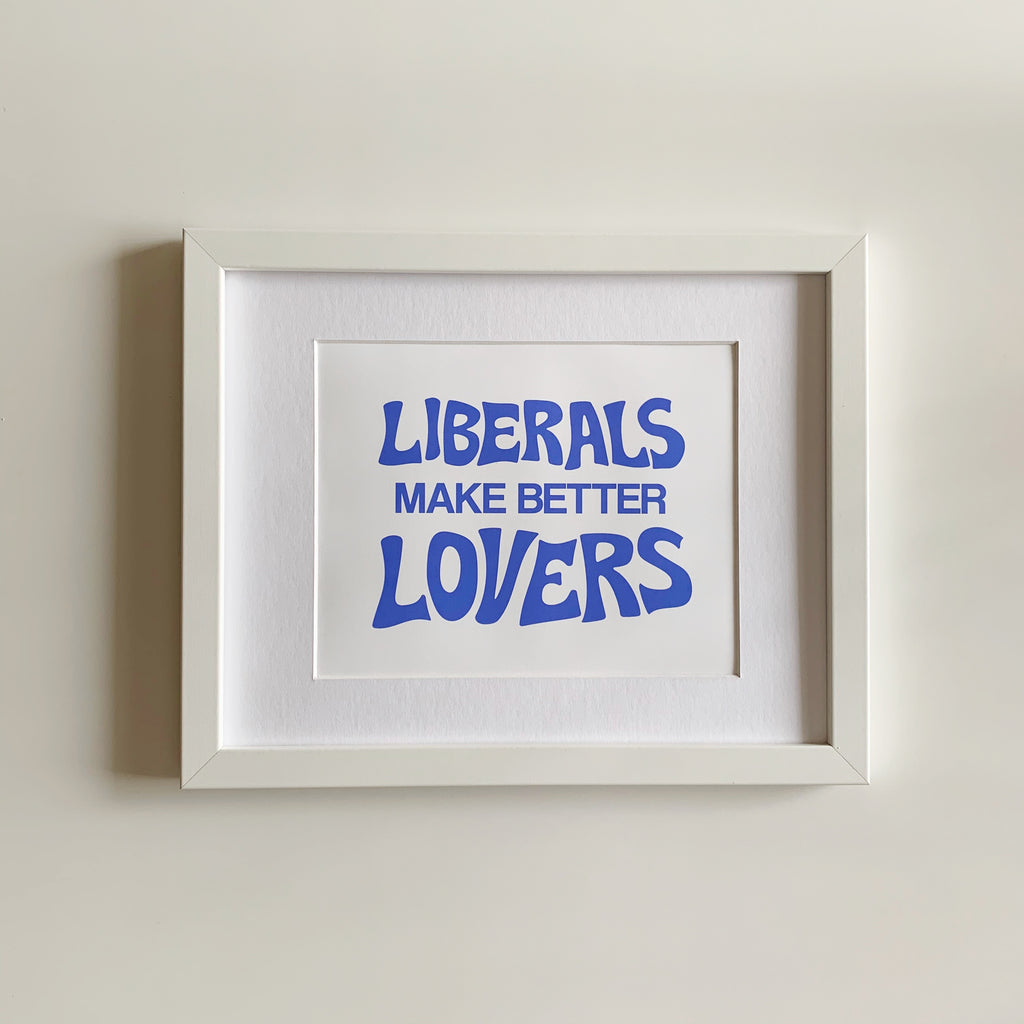 Liberals Make Better Lovers Art Print