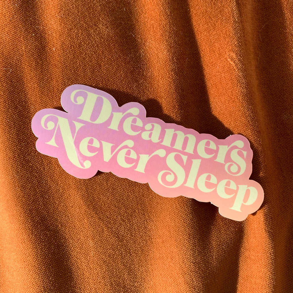 Dreamers Never Sleep Sticker