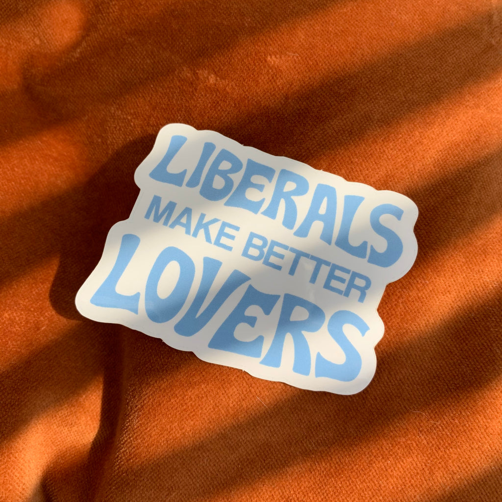 Liberals Make Better Lovers Sticker