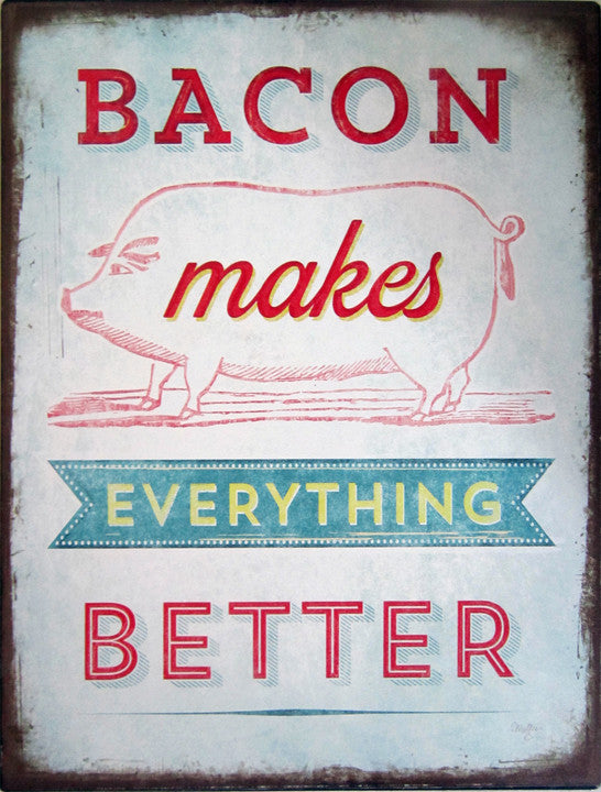 Bacon Makes Everything Better Pig Iron Sign