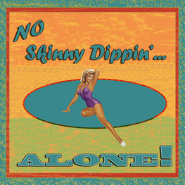 No Skinny Dippin'.. Alone  Metal Sign