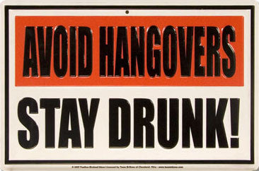 Avoid Hangovers-Stay Drunk