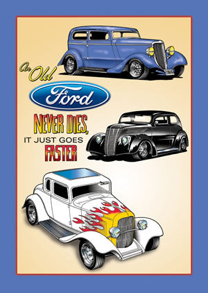 Ford - Old Fords Never Die They Just Go Faster