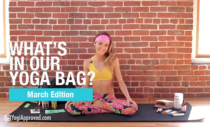 What's In Our Yoga Bag – March Edition