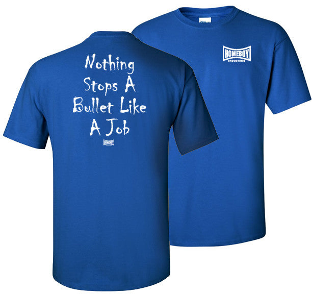 Nothing Stops A Bullet Like a Job Tee shirt