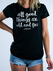 All Good Things Are Wild And Free Tee