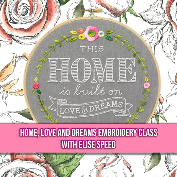 Home, Love and Dreams Embroidery Class - Three Sessions