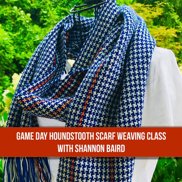 Game Day Houndstooth Scarf Weaving Class - October 12, 2019 - 2-4 PM