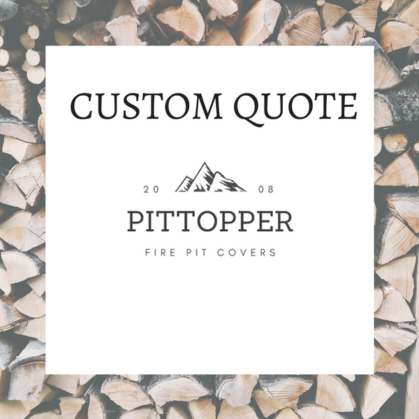 Custom Quote for Pittopper Fire Pit Cover