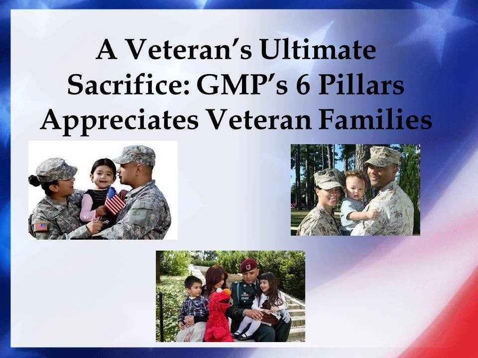 A Veteran's Ultimate Sacrifice: GMP's 6 Pillars Appreciates Military Families!