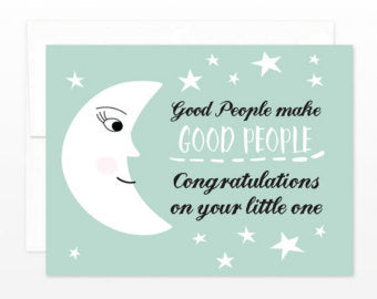 White Card, Image of Half Smiling Moon, Message:  Good People Make Good People, Congratulations on Your Little One