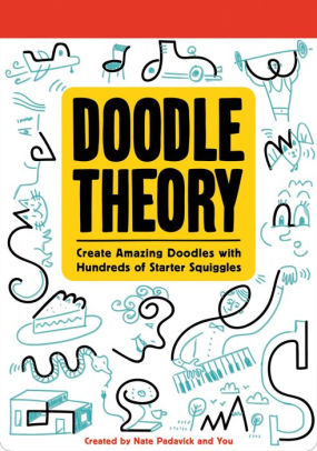 DOODLE THEORY:  Create Amazing Doodles With Hundreds of Starter Squiggles