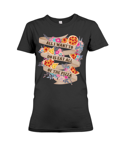 Eat All Of The Pizza Shirt