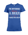 Difference Between Beer and Your Opinion Shirt