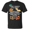 I Don't Always Talk About Reptiles Shirt