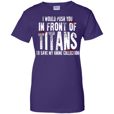 I Would Push You In Front Of Titans Shirt