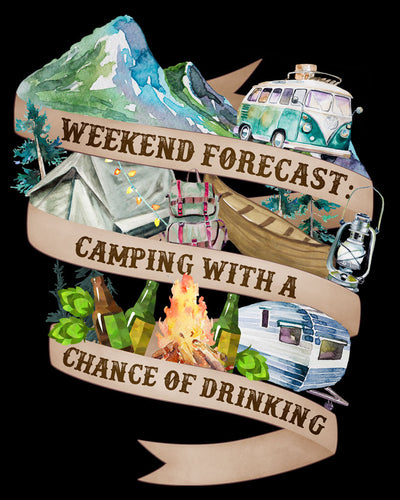 Weekend Forecast: Camping & Drinking Shirt