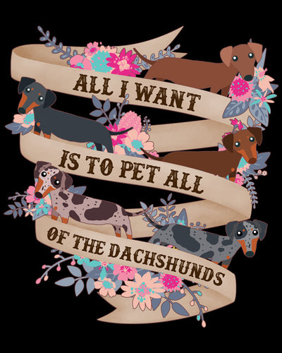 All I Want is to Pet All of the Dachshunds Shirt