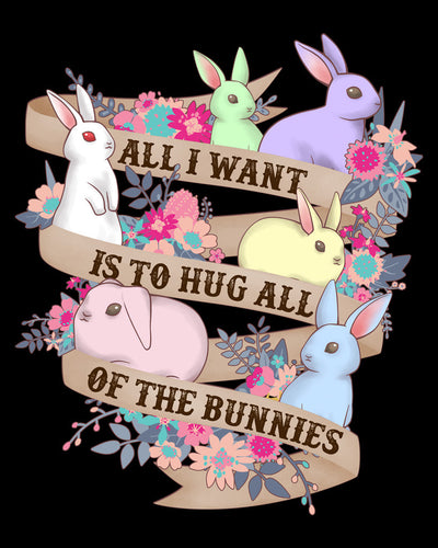 All I Want is to Hug All of the Bunnies Shirt