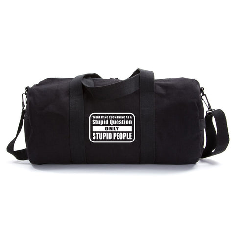 No Stupid Question Only Stupid People Heavyweight Canvas Sport Travel Duffel Bag
