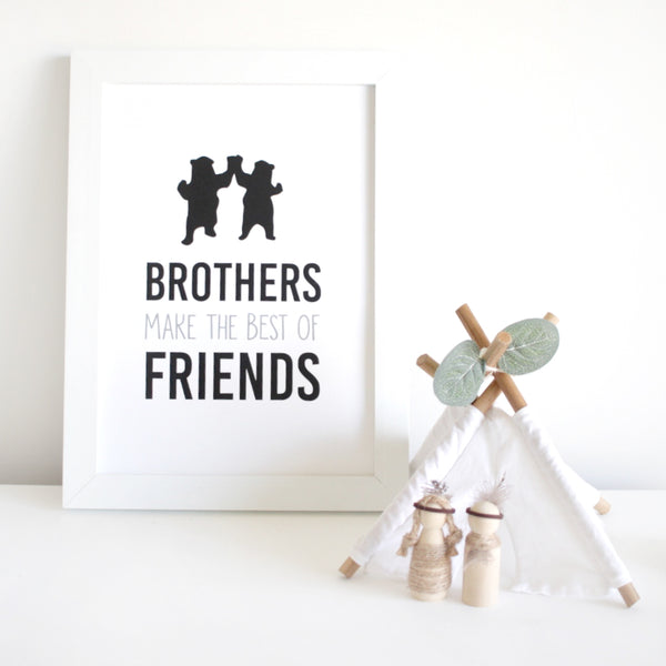 Brothers make the best of friends Print