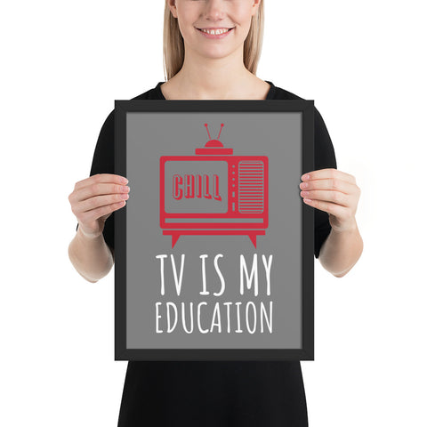 TV is my Education | Framed Poster