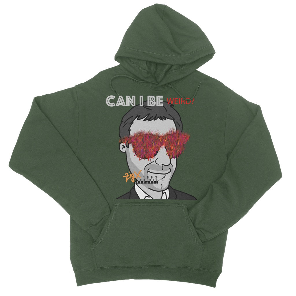 Can I be weird? College Hoodie