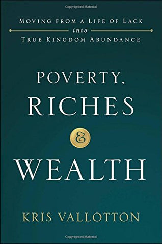 Poverty, Riches & Wealth - Kris Vallotton