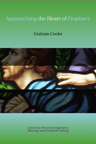 Approaching the Heart of Prophecy - Graham Cooke