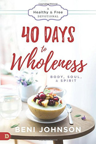 40 Days to Wholeness - Beni Johnson